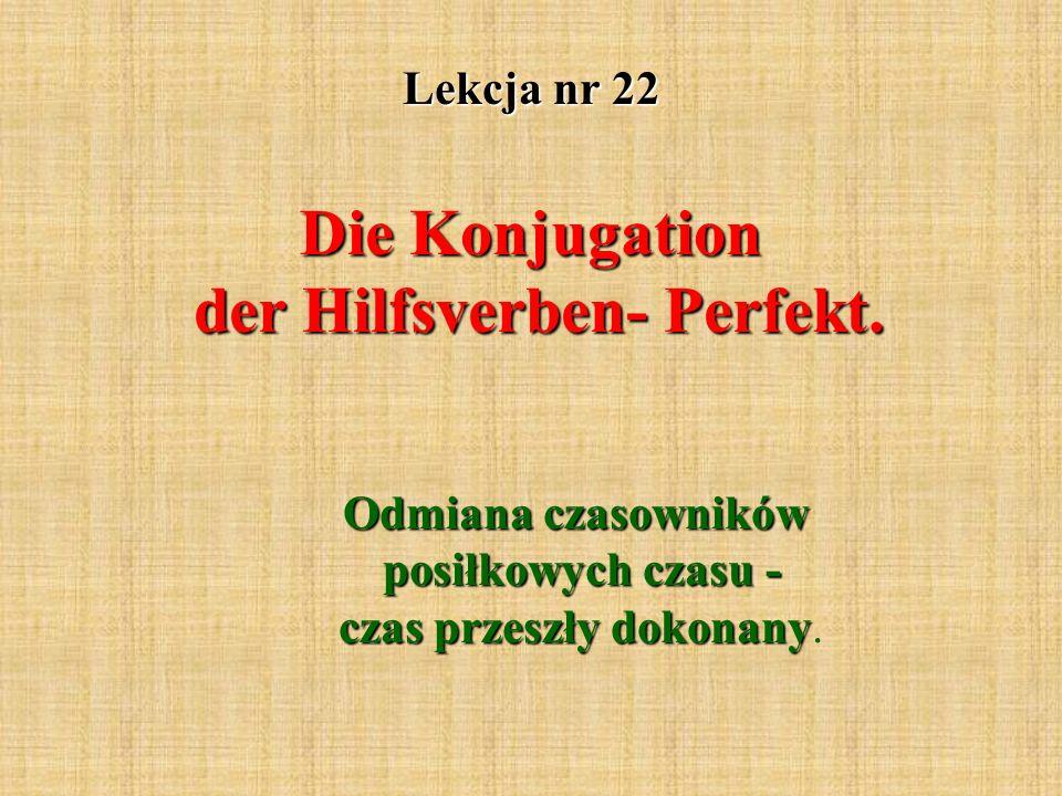 Lekcja nr 22 Die Konjugation der Hilfsverben- Perfekt.