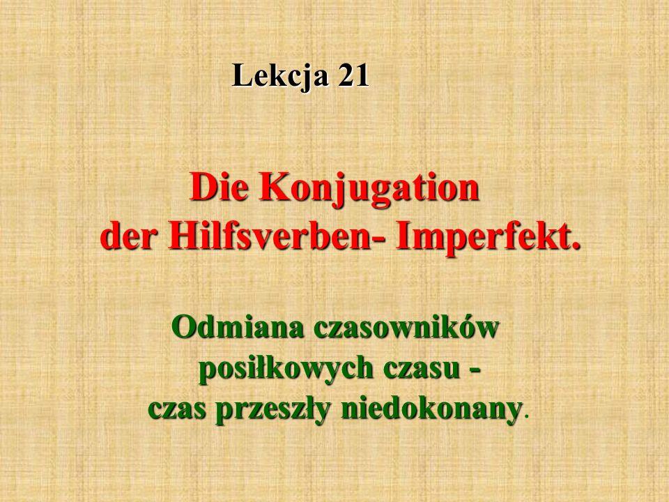 Lekcja 21 Die Konjugation der Hilfsverben- Imperfekt.