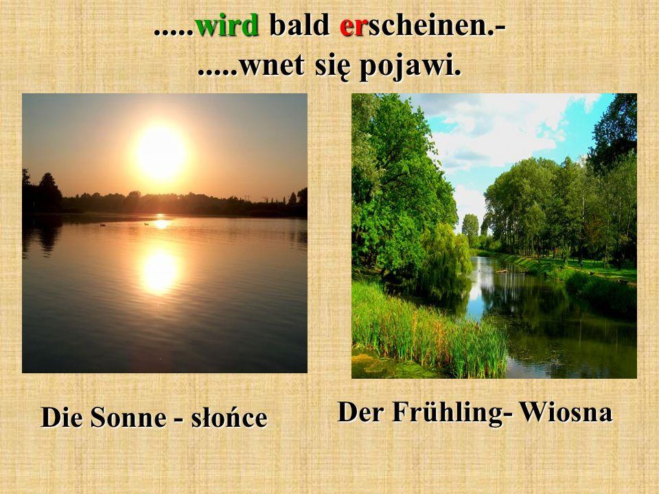 .....wird bald erscheinen.-.....wnet się pojawi. Die Sonne - słońce Der Frühling- Wiosna