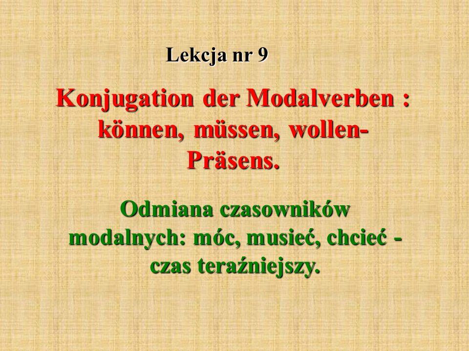Lekcja nr 9 Konjugation der Modalverben : können, müssen, wollen- Präsens.