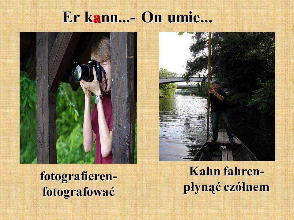 Er kann...- On umie... fotografieren- fotografować Kahn fahren- płynąć czółnem