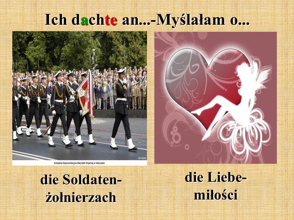 Ich dachte an...-Myślałam o... die Soldaten- żołnierzach die Liebe- miłości