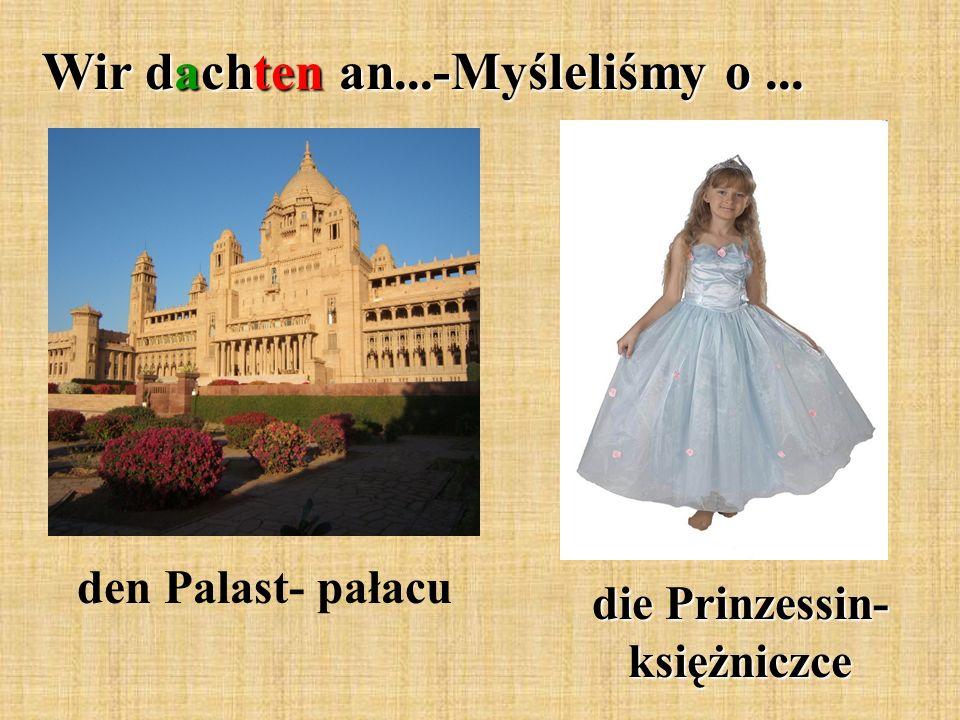 Wir dachten an...-Myśleliśmy o... den Palast- pałacu die Prinzessin- księżniczce