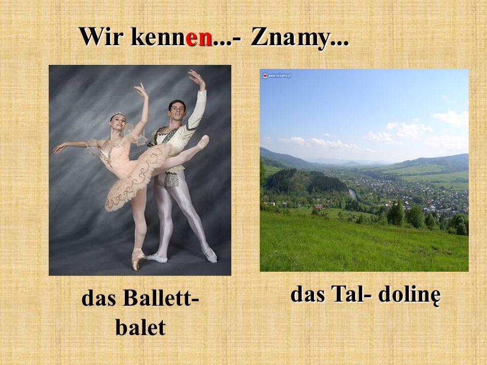 Wir kennen...- Znamy... das Ballett- balet das Tal- dolinę
