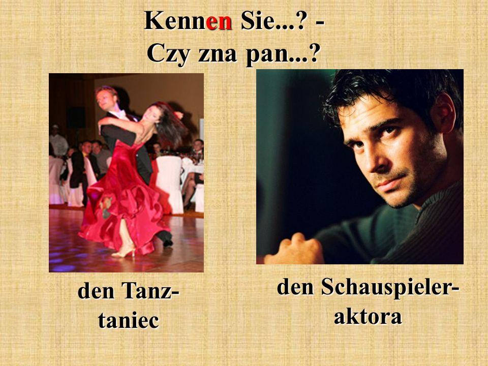 Kennen Sie...? - Czy zna pan...? den Tanz- taniec den Schauspieler- aktora