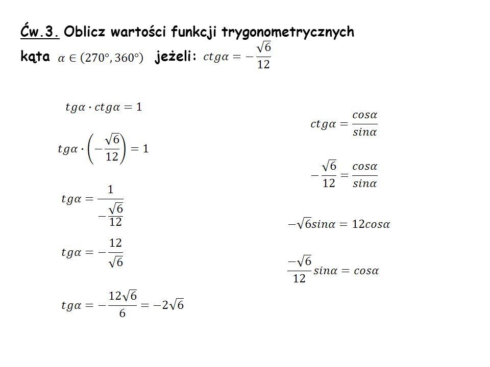 Ćw.3. Oblicz wartości funkcji trygonometrycznych kąta jeżeli: