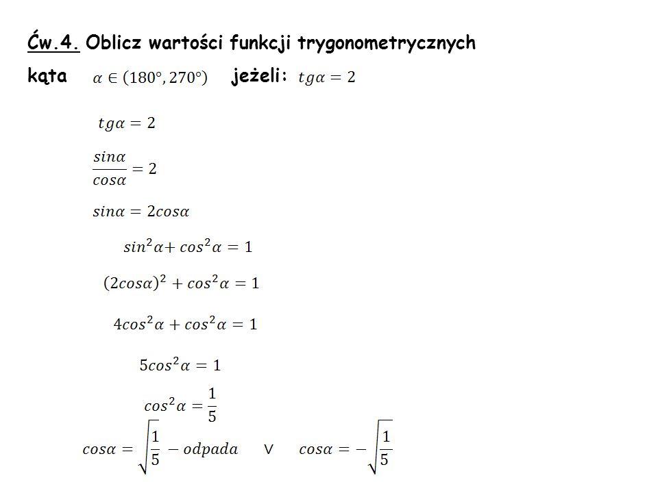 Ćw.4. Oblicz wartości funkcji trygonometrycznych kąta jeżeli:
