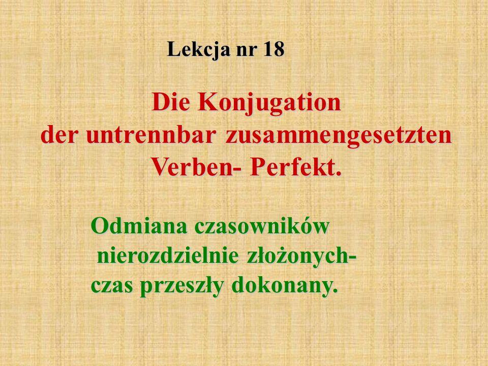 Lekcja nr 18 Die Konjugation der untrennbar zusammengesetzten Verben- Perfekt.