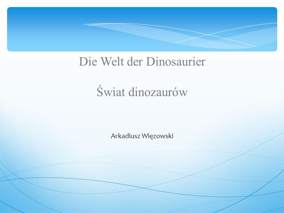 Die Welt der Dinosaurier Świat dinozaurów Arkadiusz Więzowski