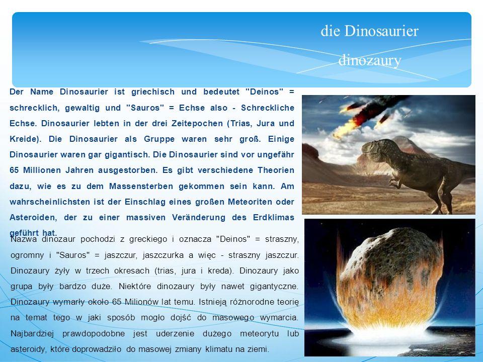 die Dinosaurier dinozaury Der Name Dinosaurier ist griechisch und bedeutet Deinos = schrecklich, gewaltig und Sauros = Echse also - Schreckliche Echse.