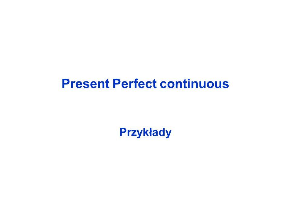 Present Perfect continuous Przykłady