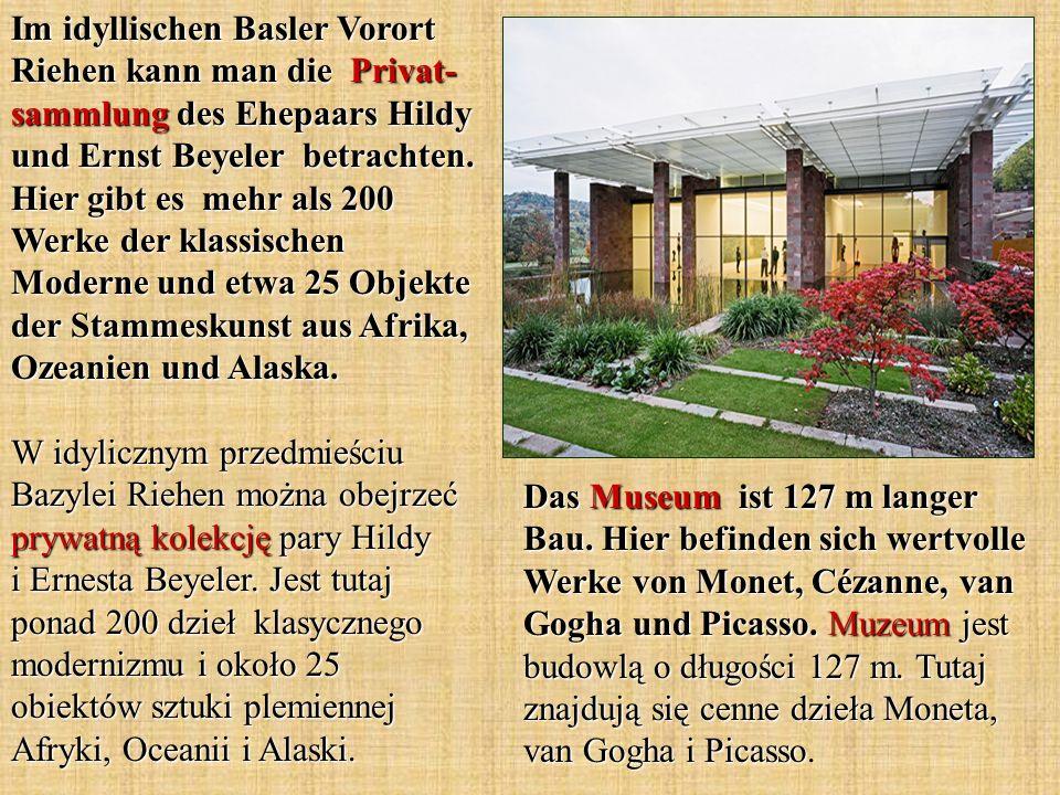 Im idyllischen Basler Vorort Riehen kann man die Privat- sammlung des Ehepaars Hildy und Ernst Beyeler betrachten.