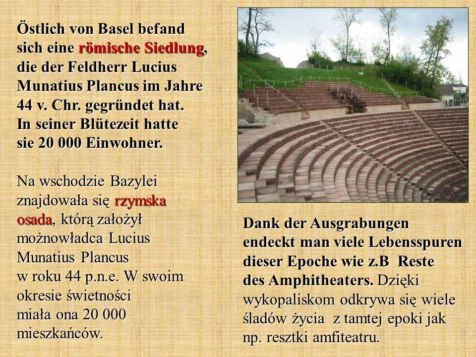 Östlich von Basel befand sich eine römische Siedlung, die der Feldherr Lucius Munatius Plancus im Jahre 44 v.