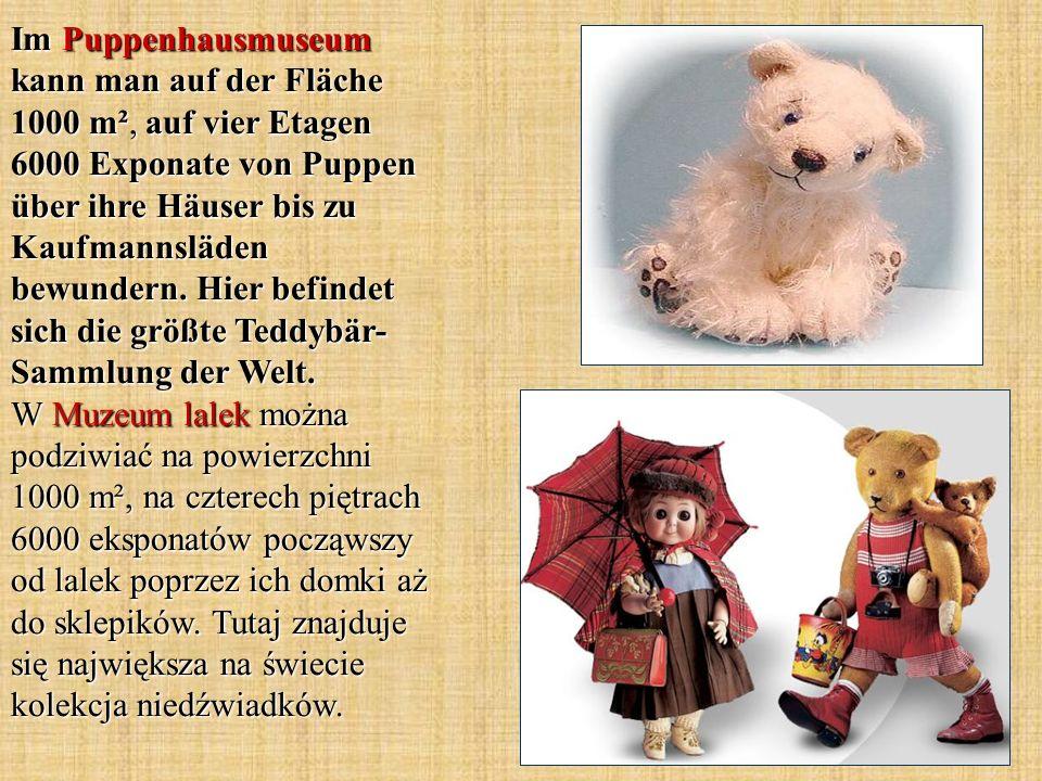 Im Puppenhausmuseum kann man auf der Fläche 1000 m², auf vier Etagen 6000 Exponate von Puppen über ihre Häuser bis zu Kaufmannsläden bewundern.