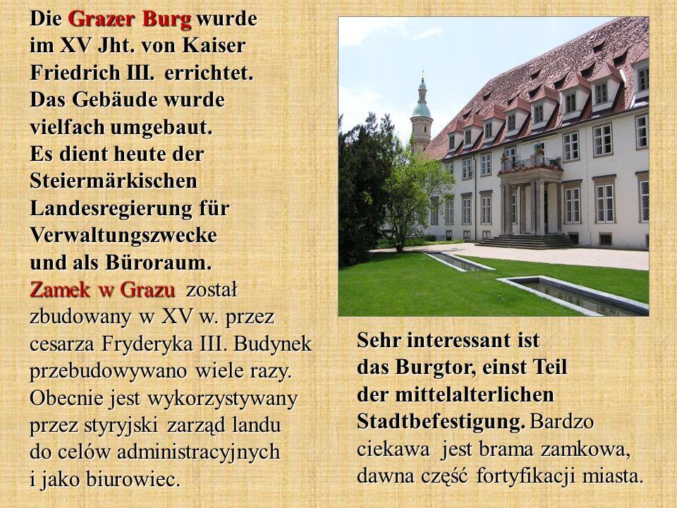 Die Grazer Burg wurde im XV Jht. von Kaiser Friedrich III.