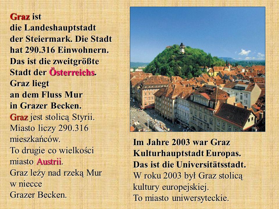 Graz ist die Landeshauptstadt der Steiermark. Die Stadt hat 290.316 Einwohnern.