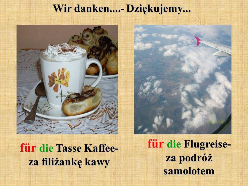 Wir danken....- Dziękujemy... für die Tasse Kaffee- za filiżankę kawy für die Flugreise- za podróż samolotem
