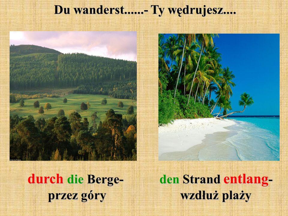 Du wanderst......- Ty wędrujesz.... durch die Berge- przez góry den Strand entlang - wzdłuż plaży