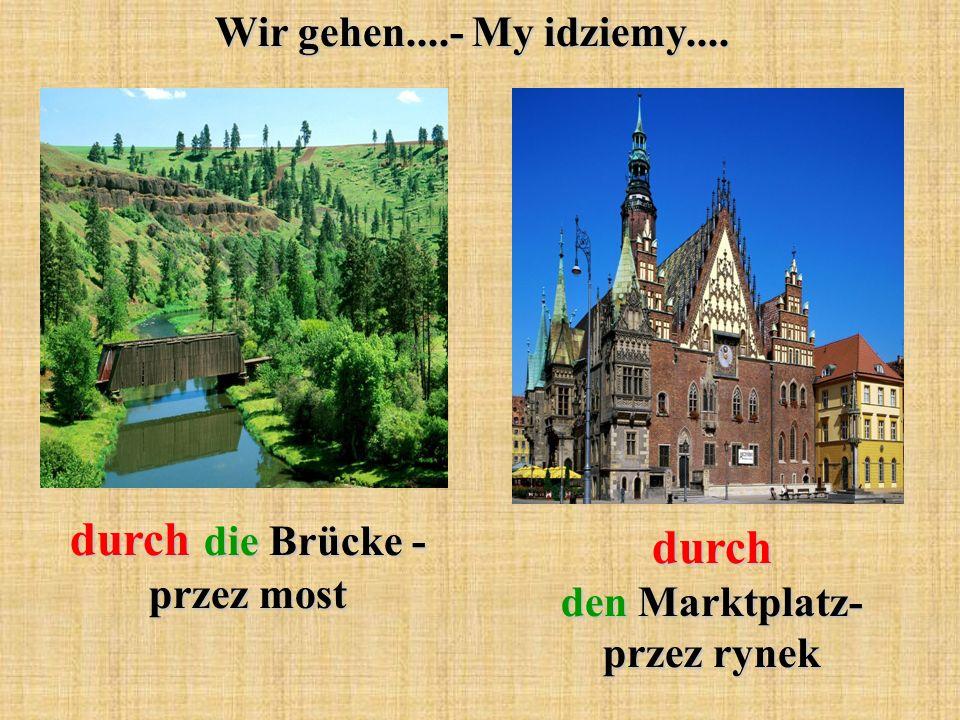 Wir gehen....- My idziemy.... durch die Brücke - przez most durch den Marktplatz- przez rynek