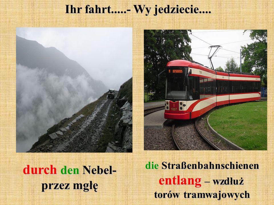 Ihr fahrt.....- Wy jedziecie.... durch den Nebel- przez mgłę die Straßenbahnschienen entlang – wzdłuż torów tramwajowych die Straßenbahnschienen entla