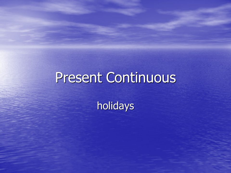 Present Continuous holidays