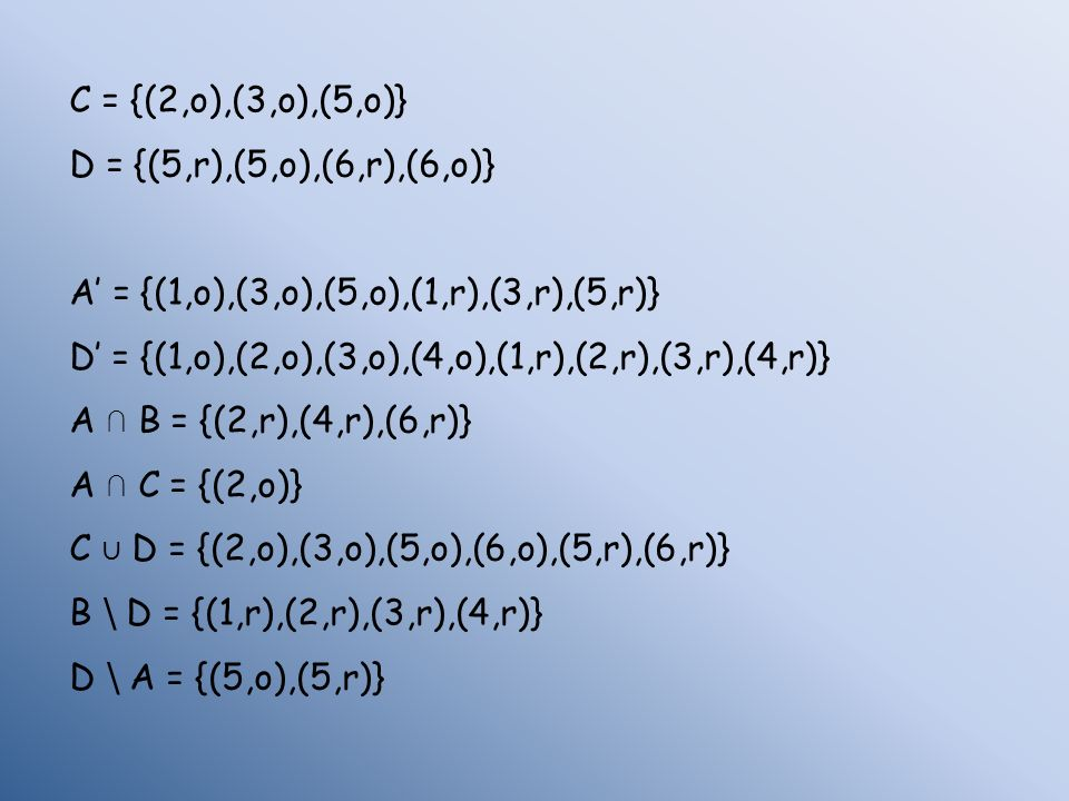C = {(2,o),(3,o),(5,o)} D = {(5,r),(5,o),(6,r),(6,o)} A = {(1,o),(3,o),(5,o),(1,r),(3,r),(5,r)} D = {(1,o),(2,o),(3,o),(4,o),(1,r),(2,r),(3,r),(4,r)}