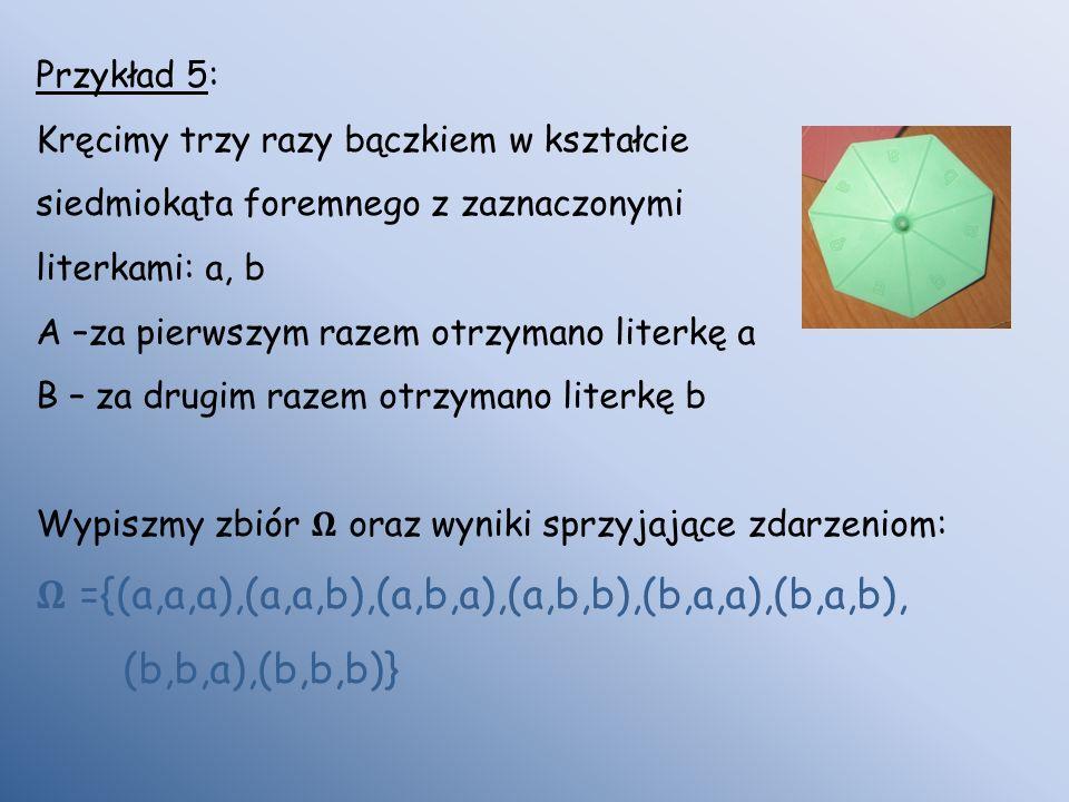 Przykład 5: Kręcimy trzy razy bączkiem w kształcie siedmiokąta foremnego z zaznaczonymi literkami: a, b A –za pierwszym razem otrzymano literkę a B –