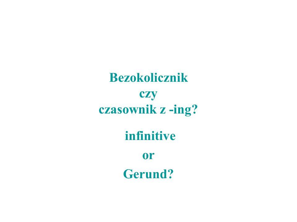 Bezokolicznik czy czasownik z -ing? infinitive or Gerund?