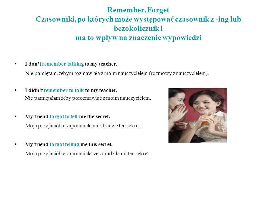 Remember, Forget Czasowniki, po których może występować czasownik z -ing lub bezokolicznik i ma to wpływ na znaczenie wypowiedzi I dont remember talki