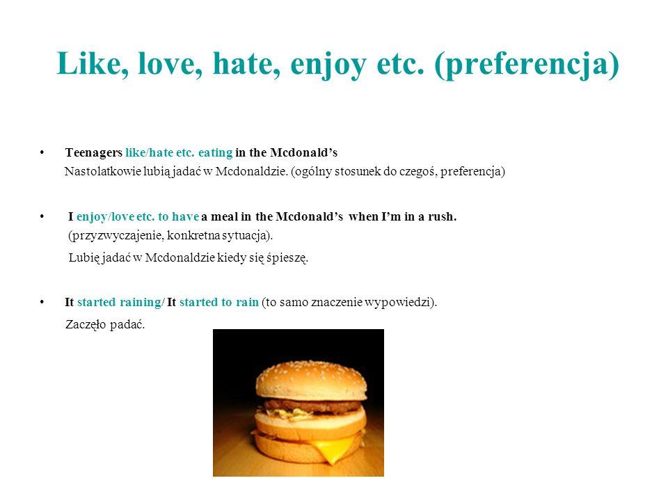 Like, love, hate, enjoy etc. (preferencja) Teenagers like/hate etc. eating in the Mcdonalds Nastolatkowie lubią jadać w Mcdonaldzie. (ogólny stosunek