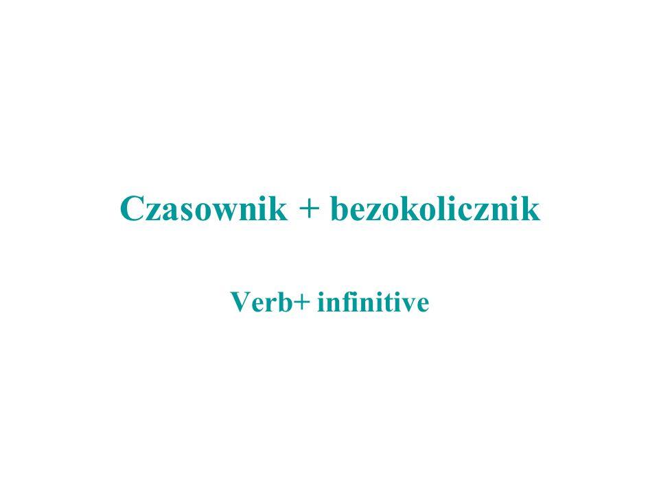 Czasownik + bezokolicznik Verb+ infinitive