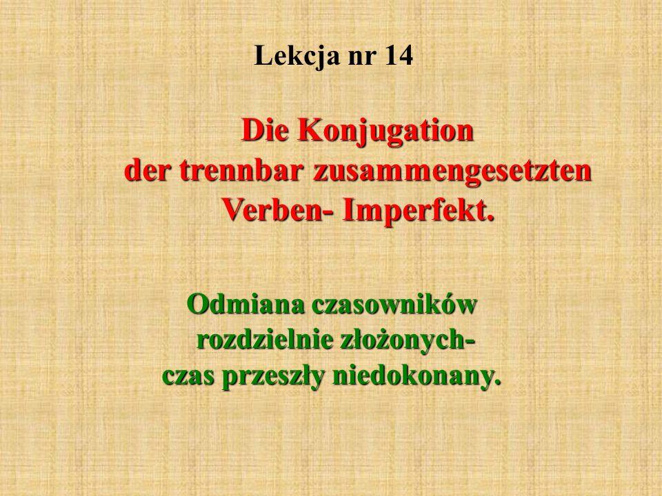 Lekcja nr 14 Die Konjugation der trennbar zusammengesetzten Verben- Imperfekt.