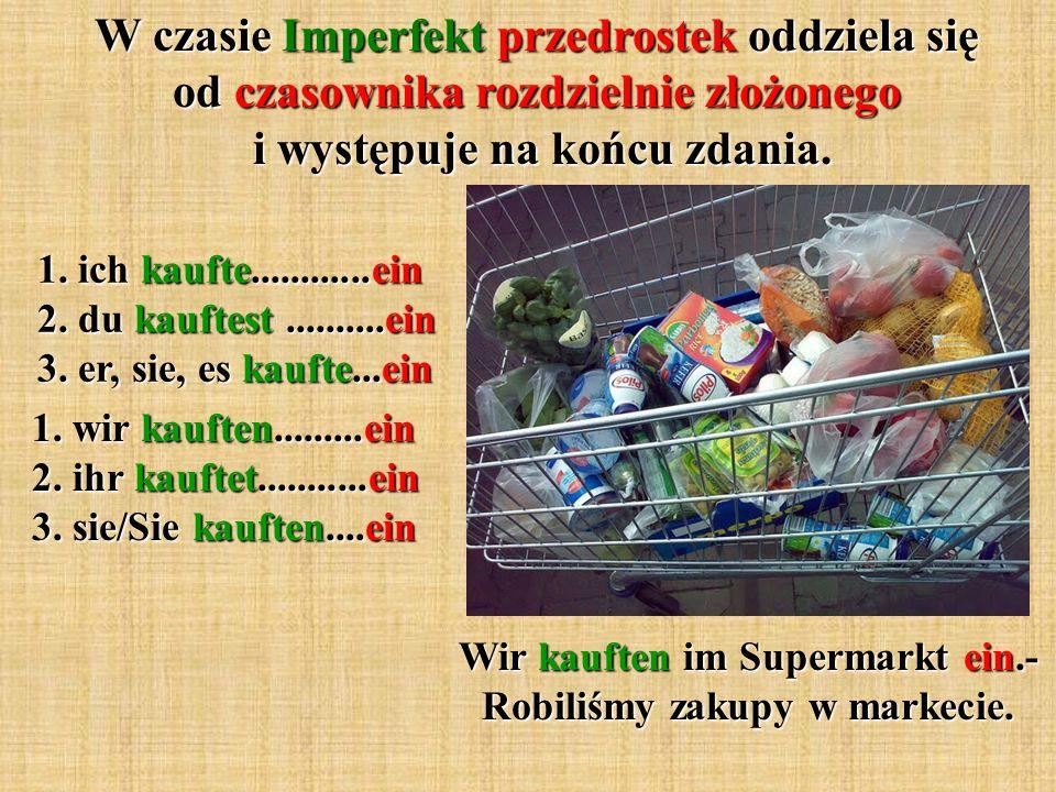 W czasie Imperfekt przedrostek oddziela się od czasownika rozdzielnie złożonego i występuje na końcu zdania.