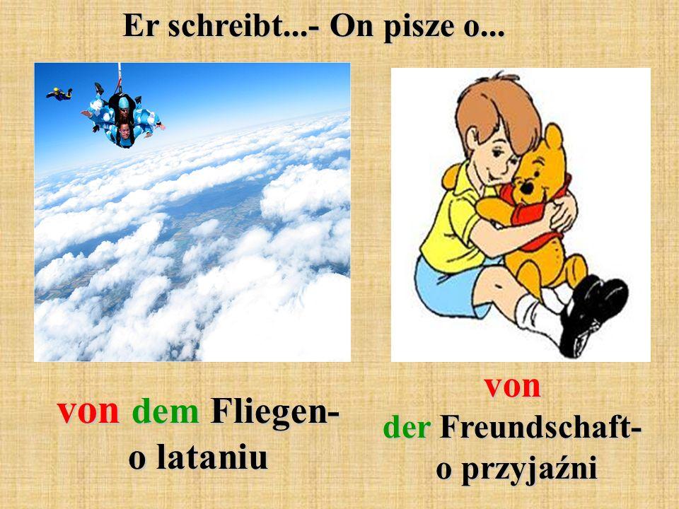 Er schreibt...- On pisze o... von dem Fliegen- o lataniu von der Freundschaft- o przyjaźni