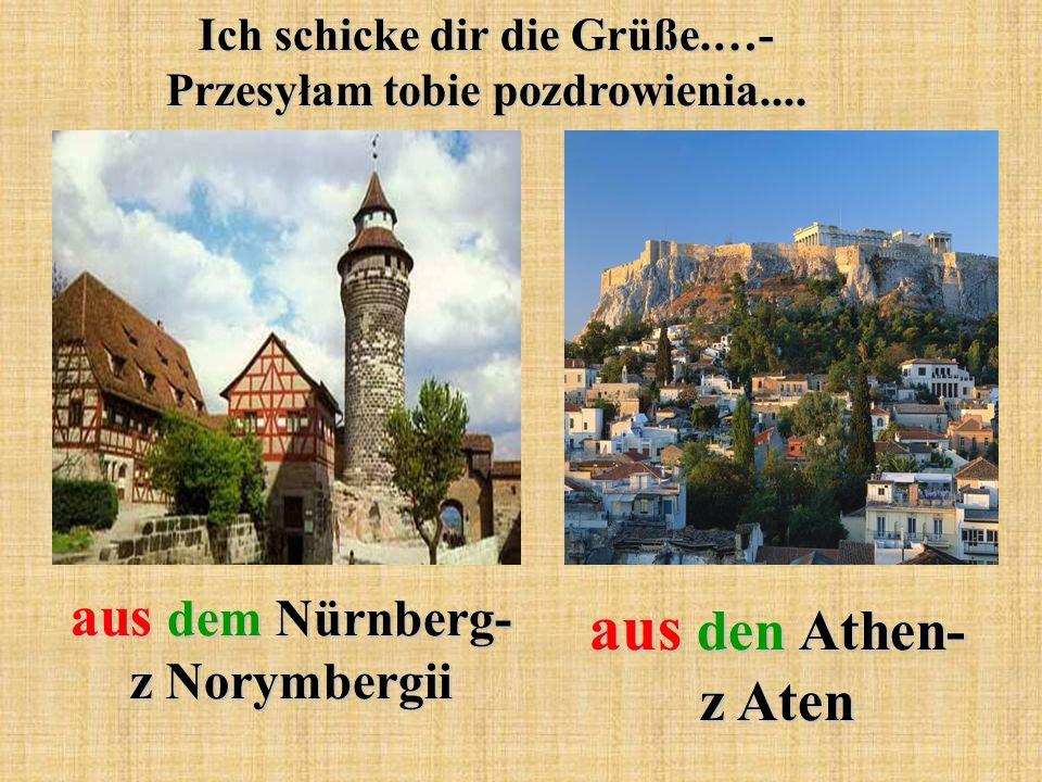 Ich schicke dir die Grüße.…- Przesyłam tobie pozdrowienia.... aus dem Nürnberg- z Norymbergii aus den Athen- z Aten
