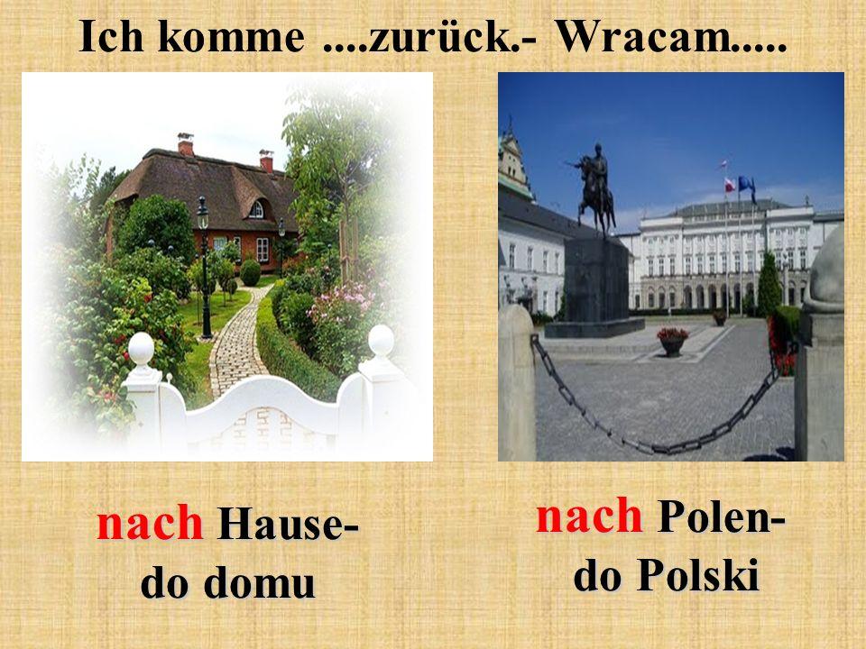 Ich komme....zurück.- Wracam..... nach Hause- do domu nach Polen- do Polski