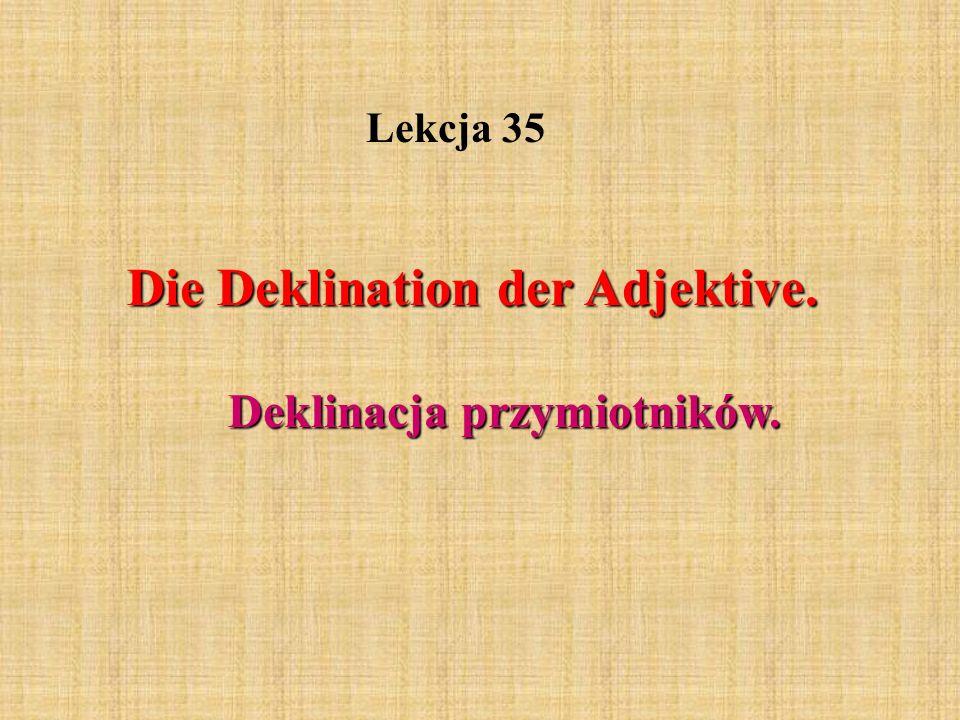 Lekcja 35 Die Deklination der Adjektive. Deklinacja przymiotników.