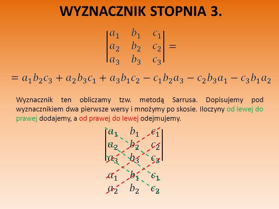 WYZNACZNIK STOPNIA 3. Wyznacznik ten obliczamy tzw. metodą Sarrusa. Dopisujemy pod wyznacznikiem dwa pierwsze wersy i mnożymy po skosie. Iloczyny od l