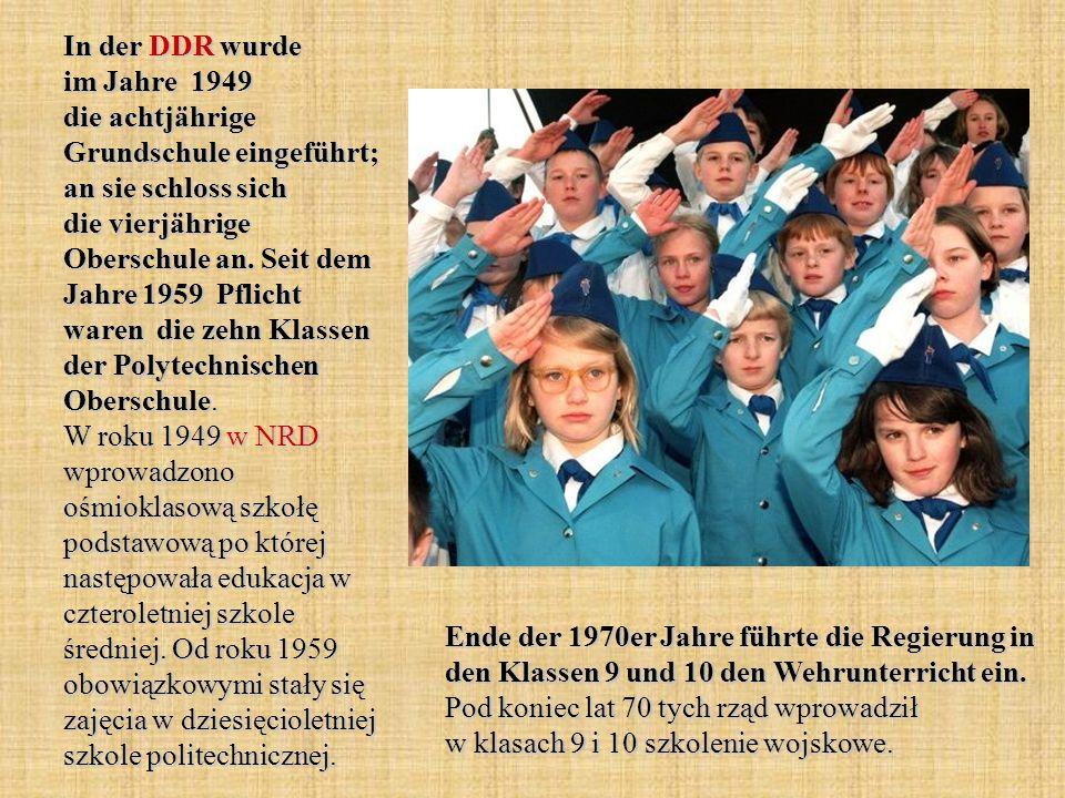 In der DDR wurde im Jahre 1949 die achtjährige Grundschule eingeführt; an sie schloss sich die vierjährige Oberschule an.