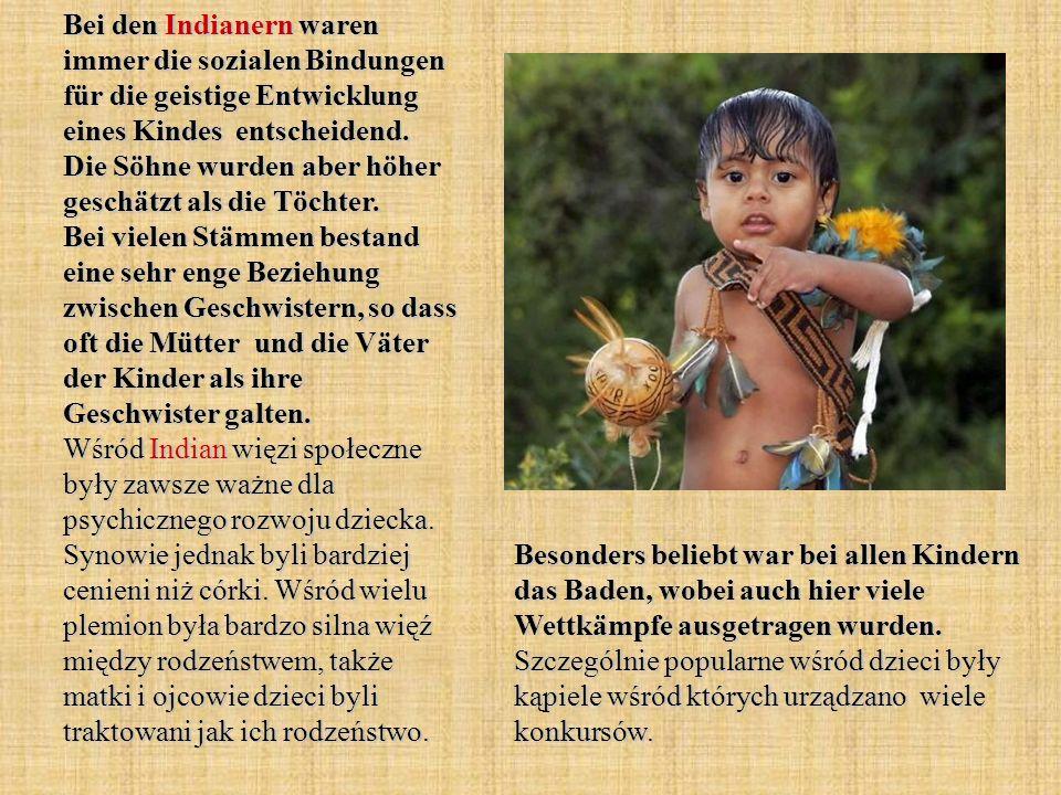 Bei den Indianern waren immer die sozialen Bindungen für die geistige Entwicklung eines Kindes entscheidend.
