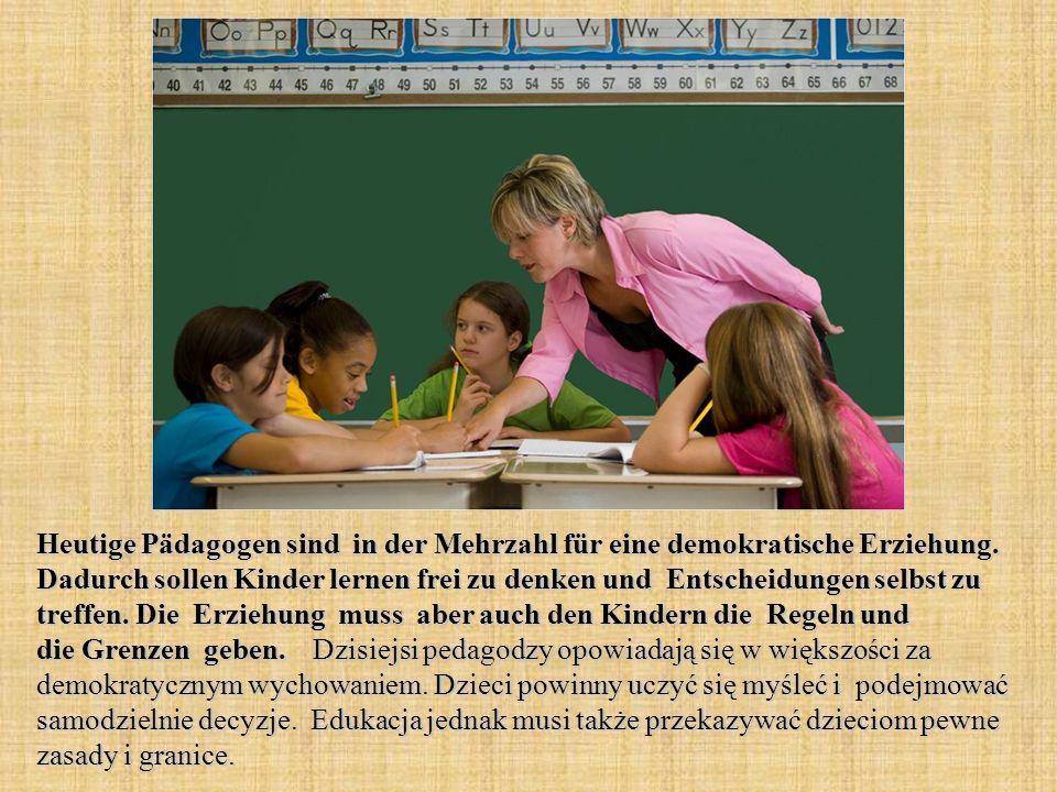 Heutige Pädagogen sind in der Mehrzahl für eine demokratische Erziehung.