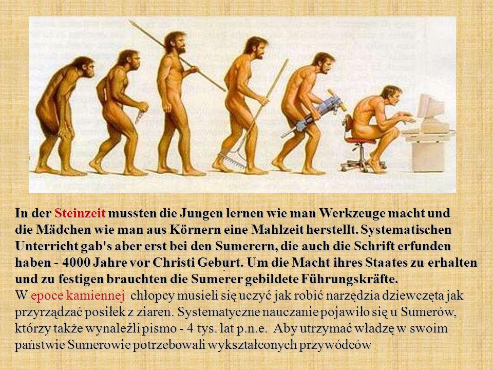 In der Steinzeit mussten die Jungen lernen wie man Werkzeuge macht und die Mädchen wie man aus Körnern eine Mahlzeit herstellt.