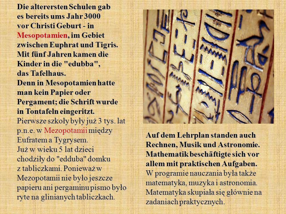Die alterersten Schulen gab es bereits ums Jahr 3000 vor Christi Geburt - in Mesopotamien, im Gebiet zwischen Euphrat und Tigris.