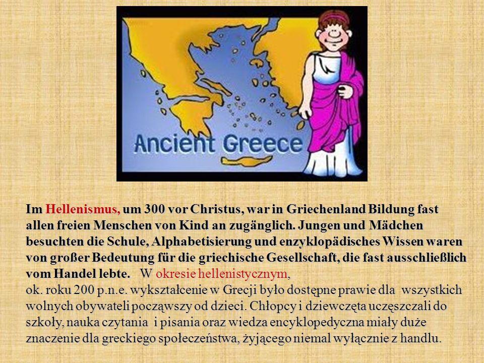 Im Hellenismus, um 300 vor Christus, war in Griechenland Bildung fast allen freien Menschen von Kind an zugänglich.