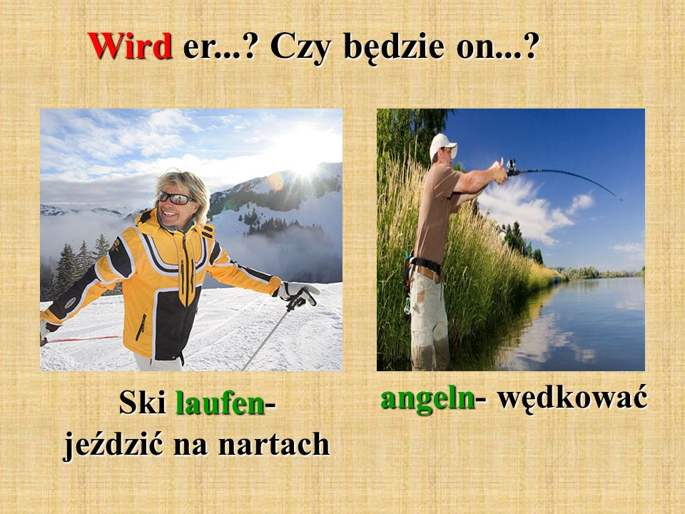 Wird er... Czy będzie on... Ski laufen- jeździć na nartach angeln- wędkować