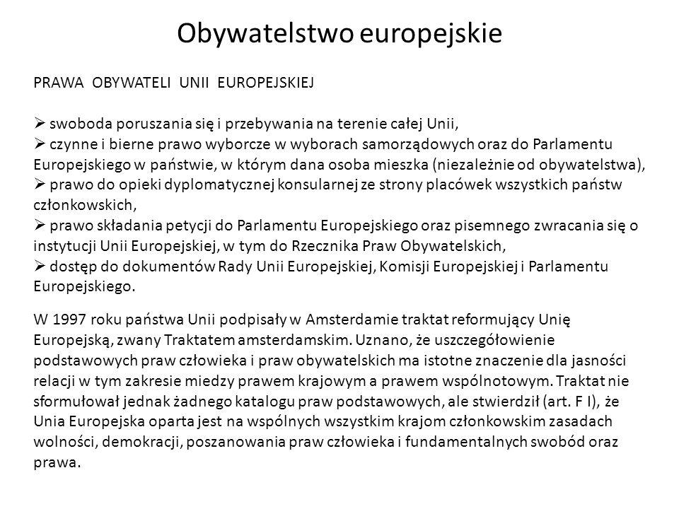 Obywatelstwo europejskie PRAWA OBYWATELI UNII EUROPEJSKIEJ swoboda poruszania się i przebywania na terenie całej Unii, czynne i bierne prawo wyborcze