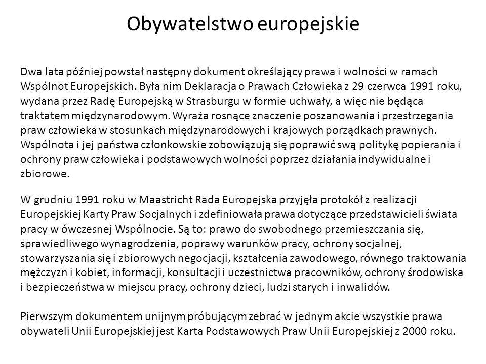Obywatelstwo europejskie Dwa lata później powstał następny dokument określający prawa i wolności w ramach Wspólnot Europejskich. Była nim Deklaracja o
