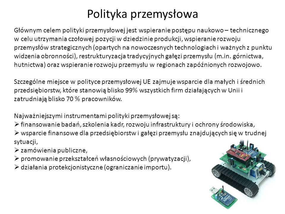 Polityka przemysłowa Głównym celem polityki przemysłowej jest wspieranie postępu naukowo – technicznego w celu utrzymania czołowej pozycji w dziedzini