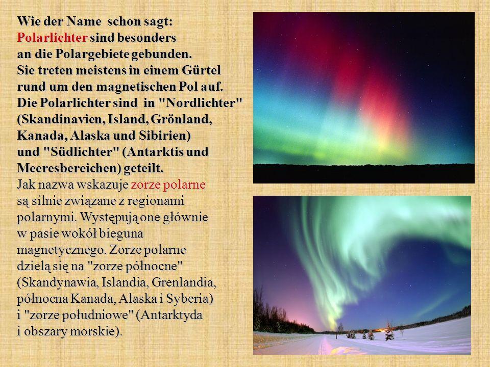 Wie der Name schon sagt: Polarlichter sind besonders an die Polargebiete gebunden. Sie treten meistens in einem Gürtel rund um den magnetischen Pol au