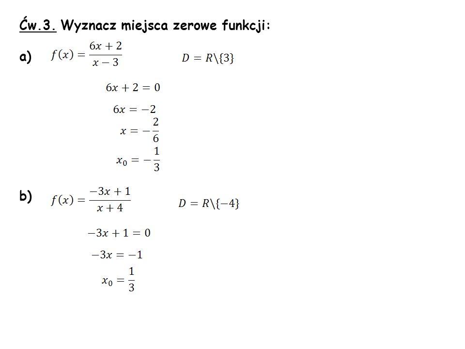 Ćw.3. Wyznacz miejsca zerowe funkcji: a) b)